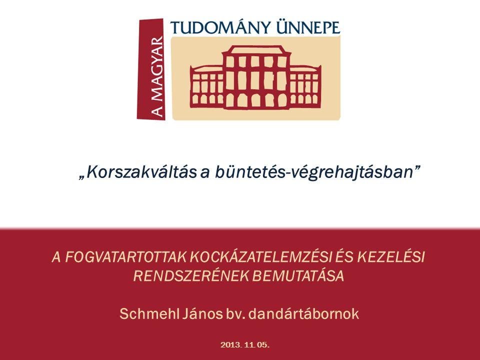 """A FOGVATARTOTTAK KOCKÁZATELEMZÉSI ÉS KEZELÉSI RENDSZERÉNEK BEMUTATÁSA Schmehl János bv. dandártábornok 2013. 11. 05. """"Korszakváltás a büntetés-végreha"""
