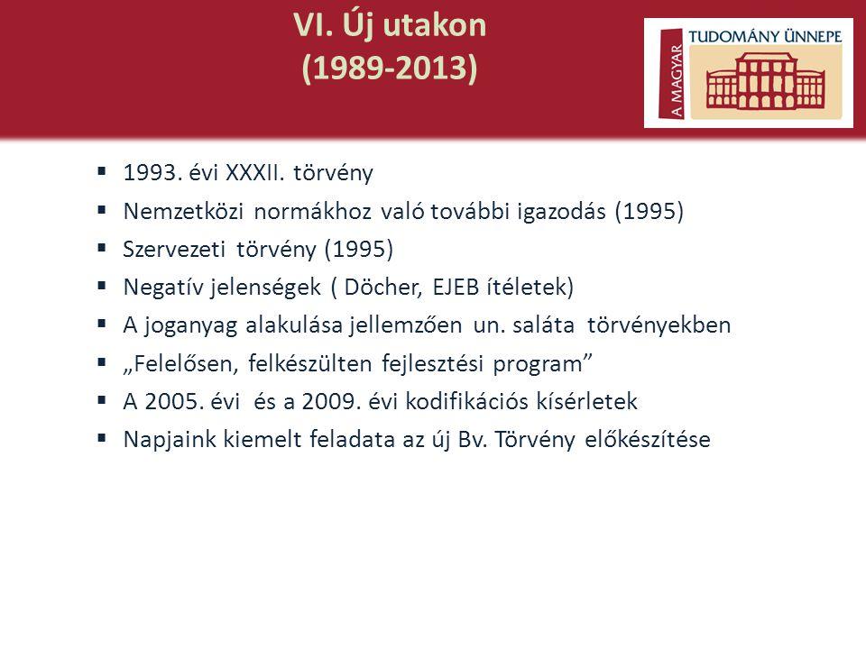 VI. Új utakon (1989-2013)  1993. évi XXXII. törvény  Nemzetközi normákhoz való további igazodás (1995)  Szervezeti törvény (1995)  Negatív jelensé
