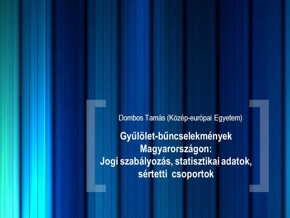 [ ] Gyűlölet-bűncselekmények Magyarországon: Jogi szabályozás, statisztikai adatok, sértetti csoportok Dombos Tamás (Közép-európai Egyetem)