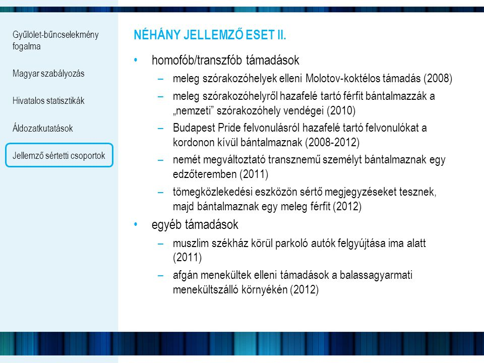 Gyűlölet-bűncselekmény fogalma Magyar szabályozás Hivatalos statisztikák Áldozatkutatások Jellemző sértetti csoportok NÉHÁNY JELLEMZŐ ESET II. homofób