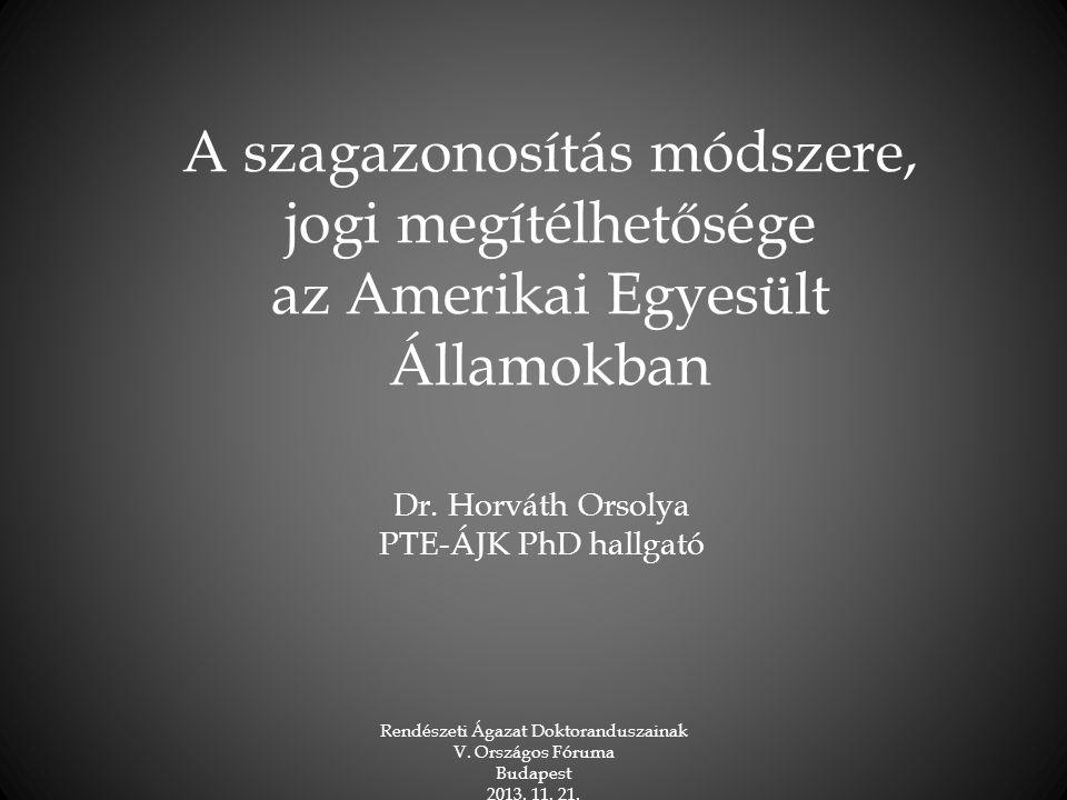 A szagazonosítás módszere, jogi megítélhetősége az Amerikai Egyesült Államokban Dr. Horváth Orsolya PTE-ÁJK PhD hallgató Rendészeti Ágazat Doktorandus