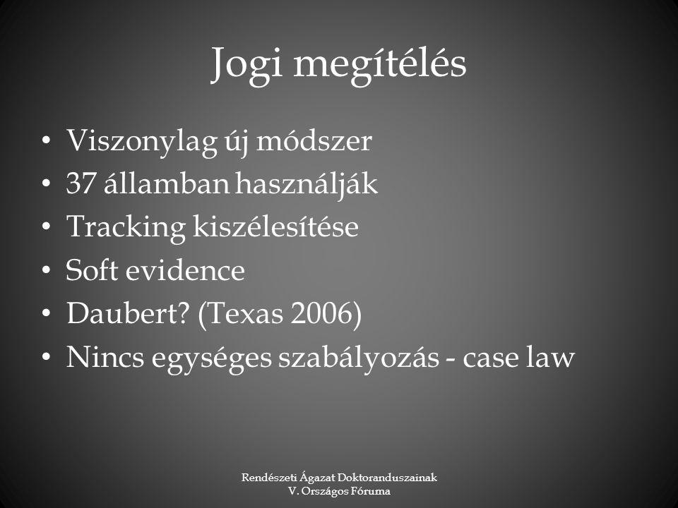 Jogi megítélés Viszonylag új módszer 37 államban használják Tracking kiszélesítése Soft evidence Daubert? (Texas 2006) Nincs egységes szabályozás - ca