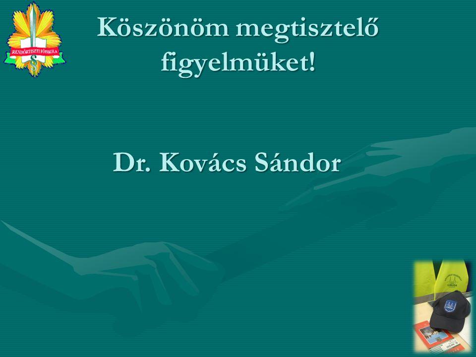 Köszönöm megtisztelő figyelmüket! Dr. Kovács Sándor