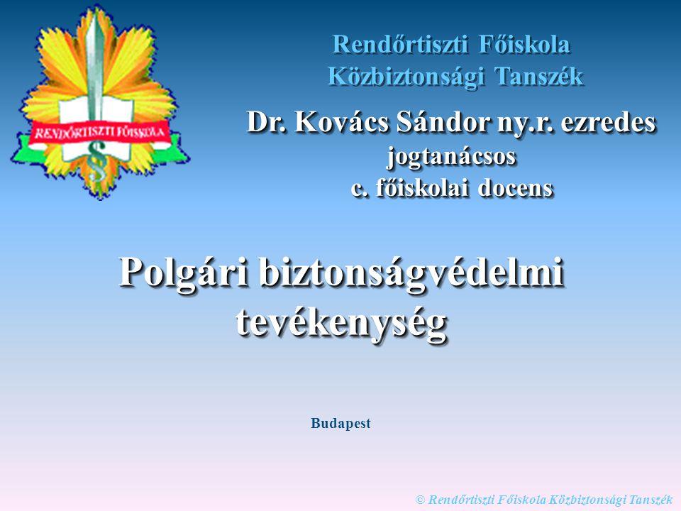 © Rendőrtiszti Főiskola Közbiztonsági Tanszék Polgári biztonságvédelmi tevékenység Rendőrtiszti Főiskola Közbiztonsági Tanszék Dr. Kovács Sándor ny.r.
