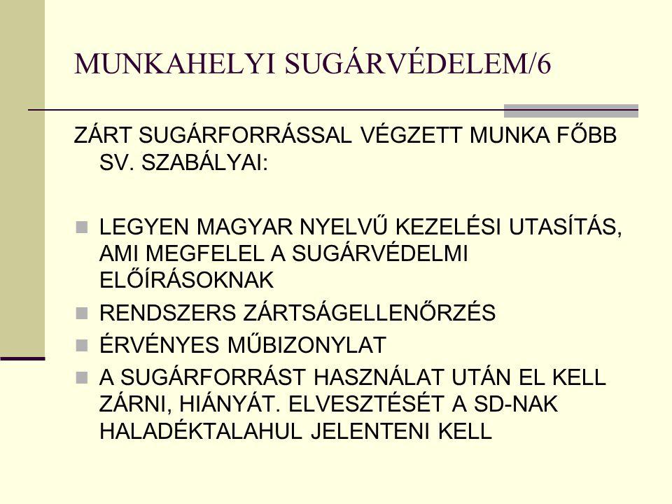 MUNKAHELYI SUGÁRVÉDELEM/6 ZÁRT SUGÁRFORRÁSSAL VÉGZETT MUNKA FŐBB SV.