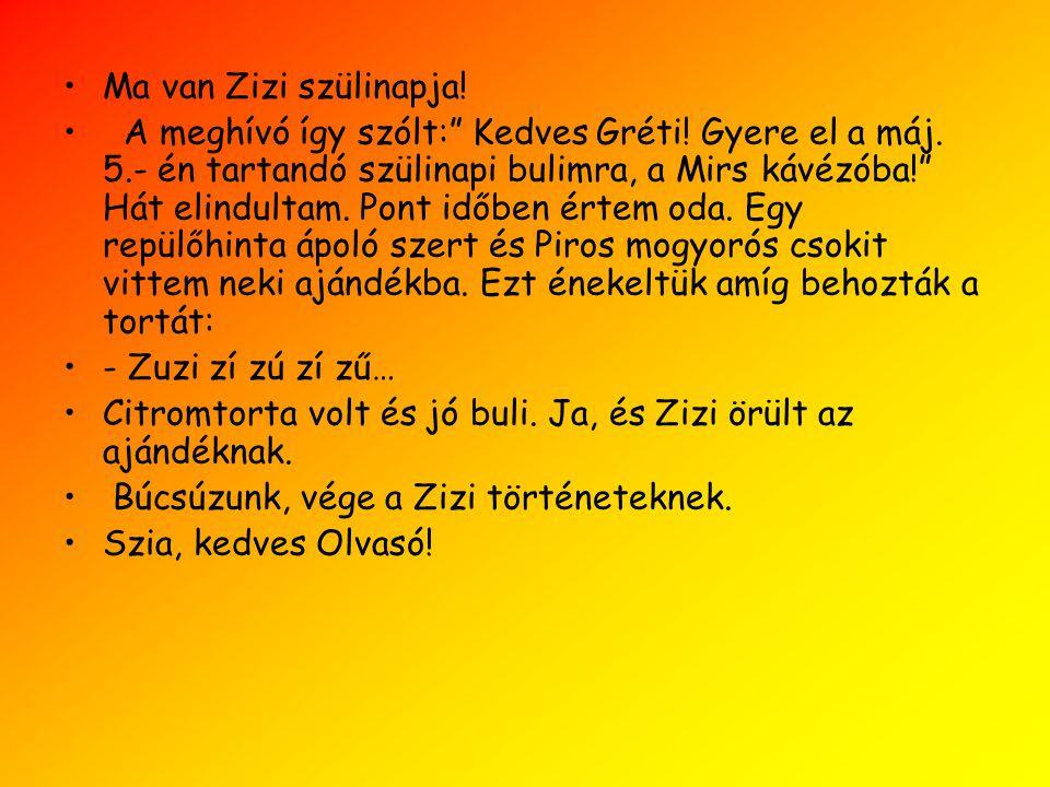 Ma van Zizi szülinapja. A meghívó így szólt: Kedves Gréti.