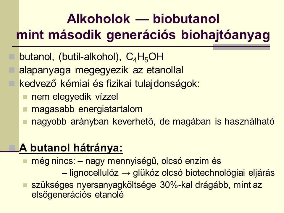 Alkoholok — biobutanol mint második generációs biohajtóanyag butanol, (butil-alkohol), C 4 H 5 OH alapanyaga megegyezik az etanollal kedvező kémiai és