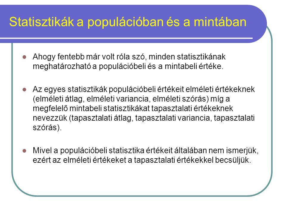 Statisztikák a populációban és a mintában Ahogy fentebb már volt róla szó, minden statisztikának meghatározható a populációbeli és a mintabeli értéke.