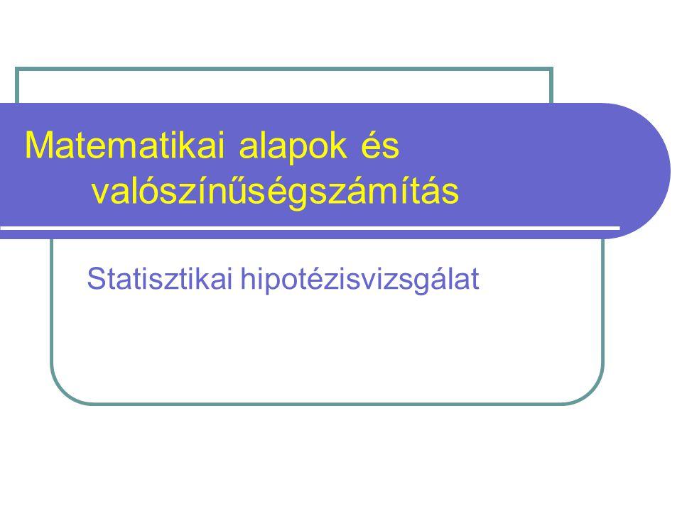 Hipotézisvizsgálat A tudományos vizsgálódások során központi szerepet játszik a statisztikai hipotézisvizsgálat.