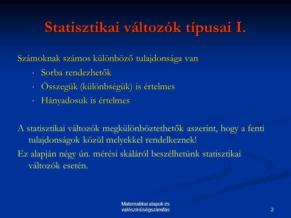 2 Statisztikai változók típusai I. Számoknak számos különböző tulajdonsága van Sorba rendezhetők Sorba rendezhetők Összegük (különbségük) is értelmes