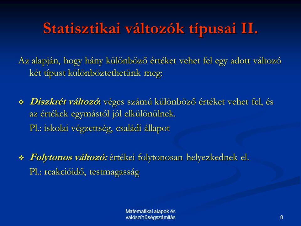 8 Matematikai alapok és valószínűségszámítás Statisztikai változók típusai II. Az alapján, hogy hány különböző értéket vehet fel egy adott változó két
