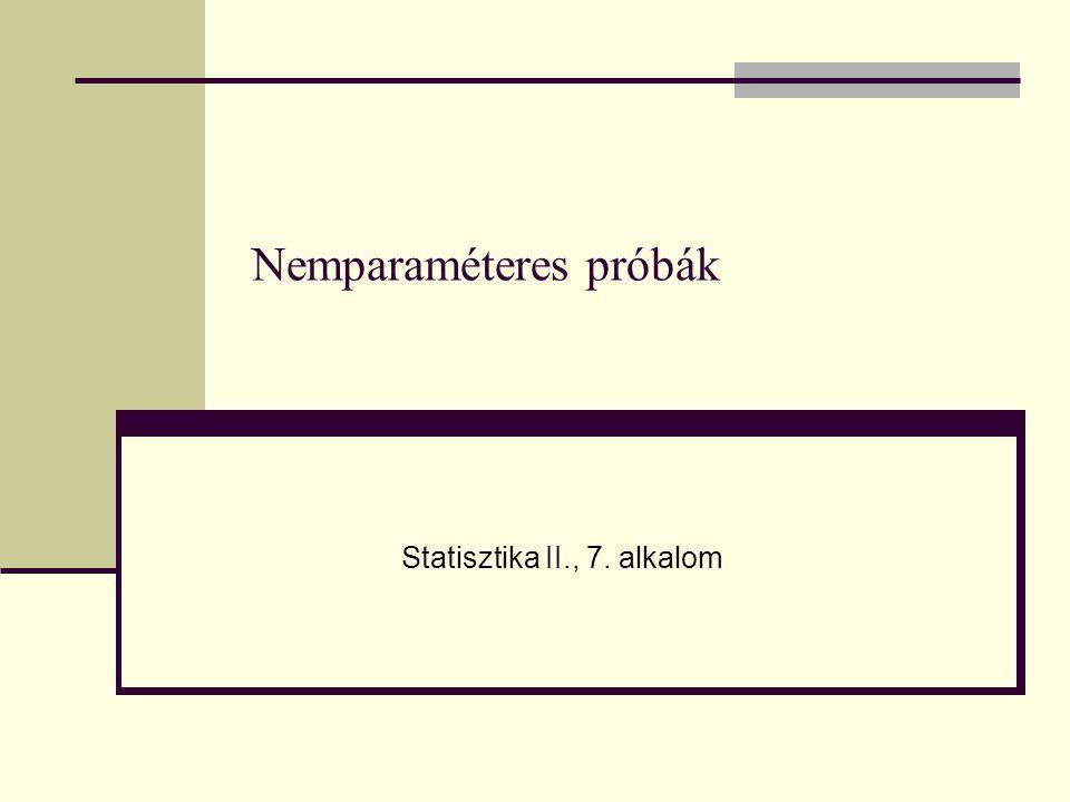 Nemparaméteres próbák Statisztika II., 7. alkalom