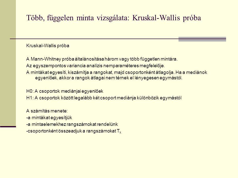 Több, függelen minta vizsgálata: Kruskal-Wallis próba Kruskal-Wallis próba A Mann-Whitney próba általánosítása három vagy több független mintára. Az e