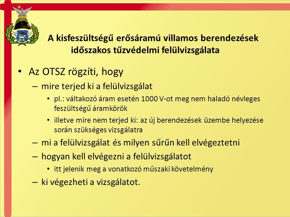 A kisfeszültségű erősáramú villamos berendezések időszakos tűzvédelmi felülvizsgálata Az OTSZ rögzíti, hogy – mire terjed ki a felülvizsgálat pl.: vál