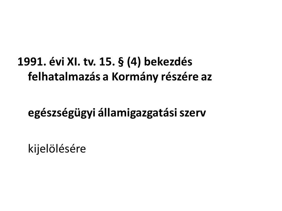 1991. évi XI. tv. 15. § (4) bekezdés felhatalmazás a Kormány részére az egészségügyi államigazgatási szerv kijelölésére