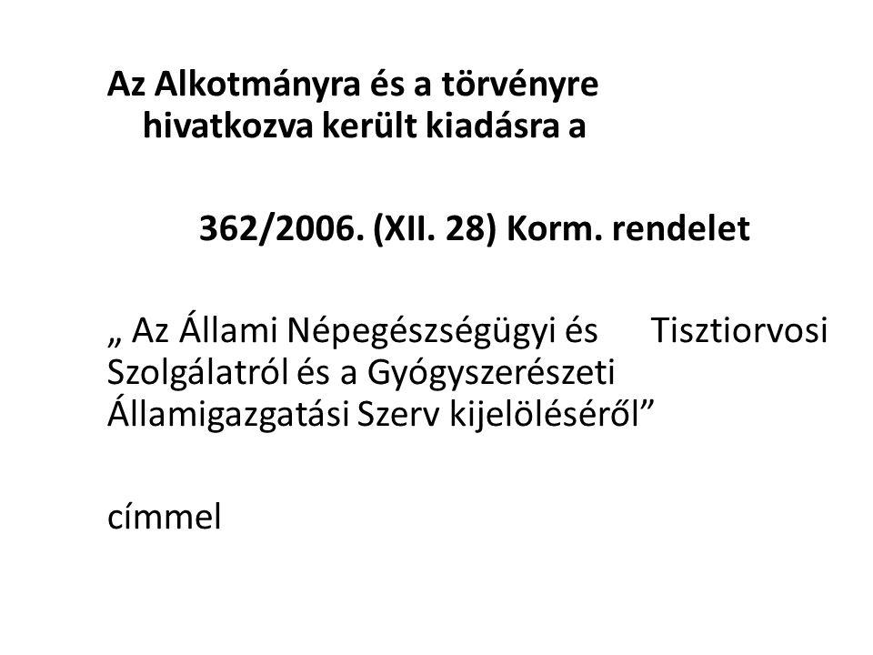 """Az Alkotmányra és a törvényre hivatkozva került kiadásra a 362/2006. (XII. 28) Korm. rendelet """" Az Állami Népegészségügyi és Tisztiorvosi Szolgálatról"""