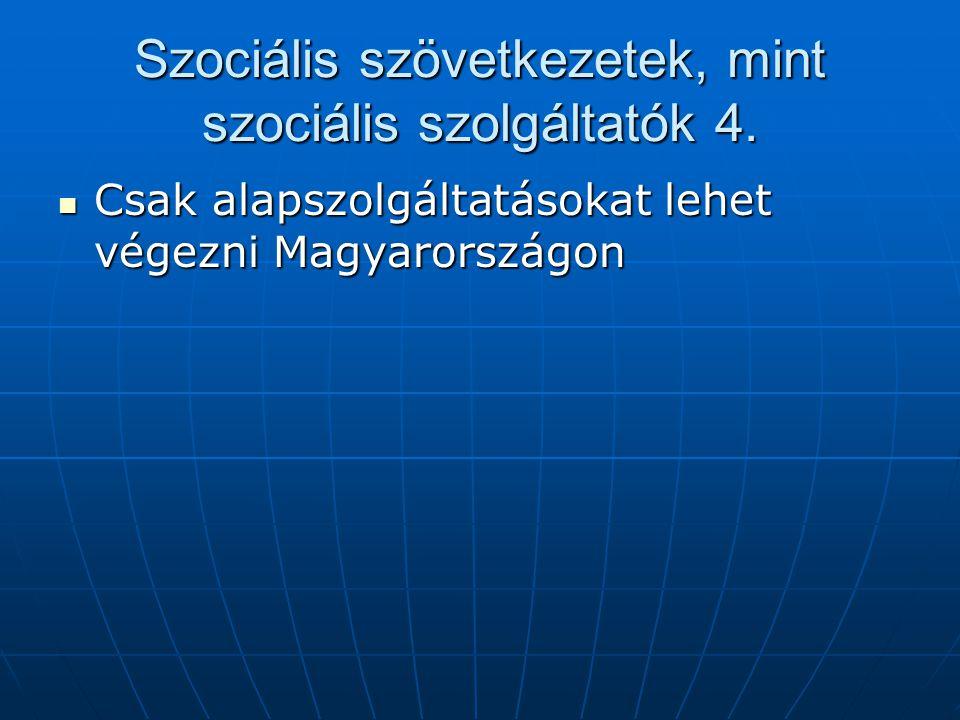 Szociális szövetkezetek, mint szociális szolgáltatók 4. Csak alapszolgáltatásokat lehet végezni Magyarországon Csak alapszolgáltatásokat lehet végezni
