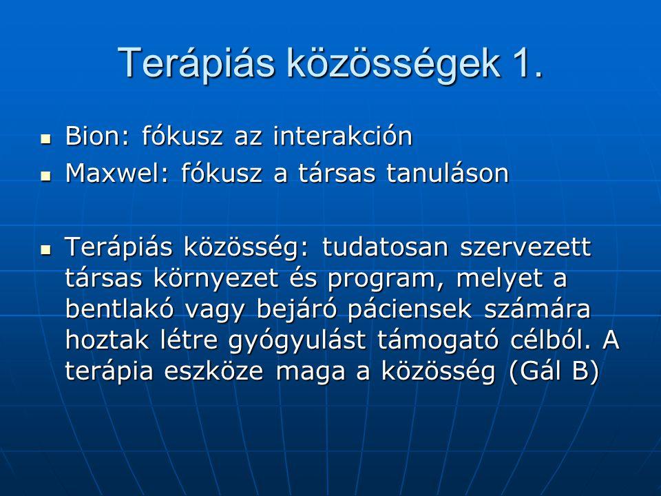 Terápiás közösségek 1. Bion: fókusz az interakción Bion: fókusz az interakción Maxwel: fókusz a társas tanuláson Maxwel: fókusz a társas tanuláson Ter