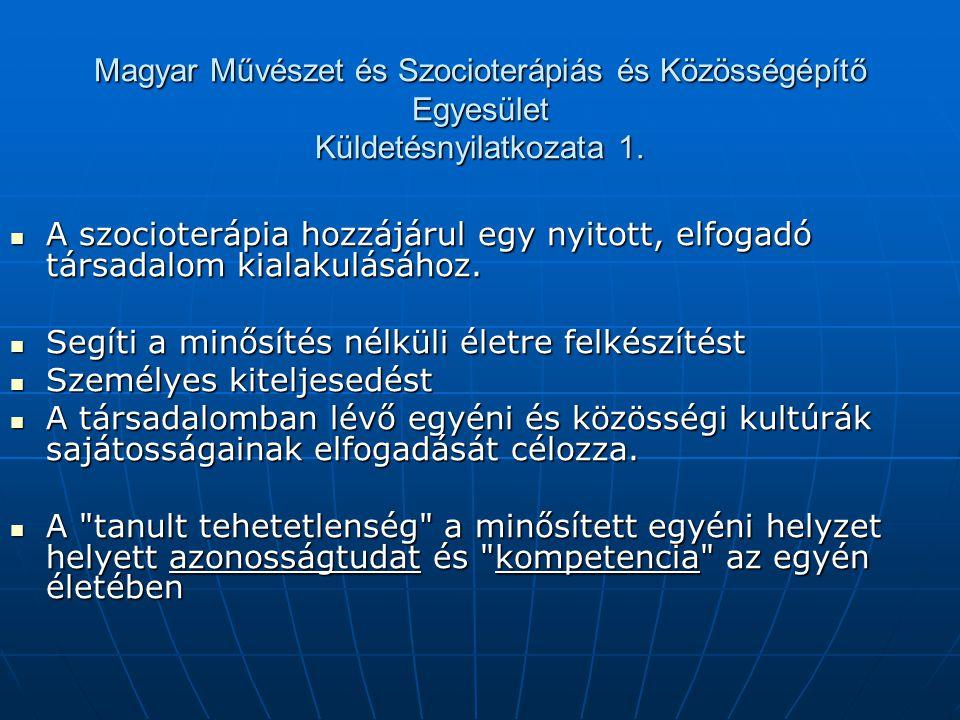 Magyar Művészet és Szocioterápiás és Közösségépítő Egyesület Küldetésnyilatkozata 1. A szocioterápia hozzájárul egy nyitott, elfogadó társadalom kiala