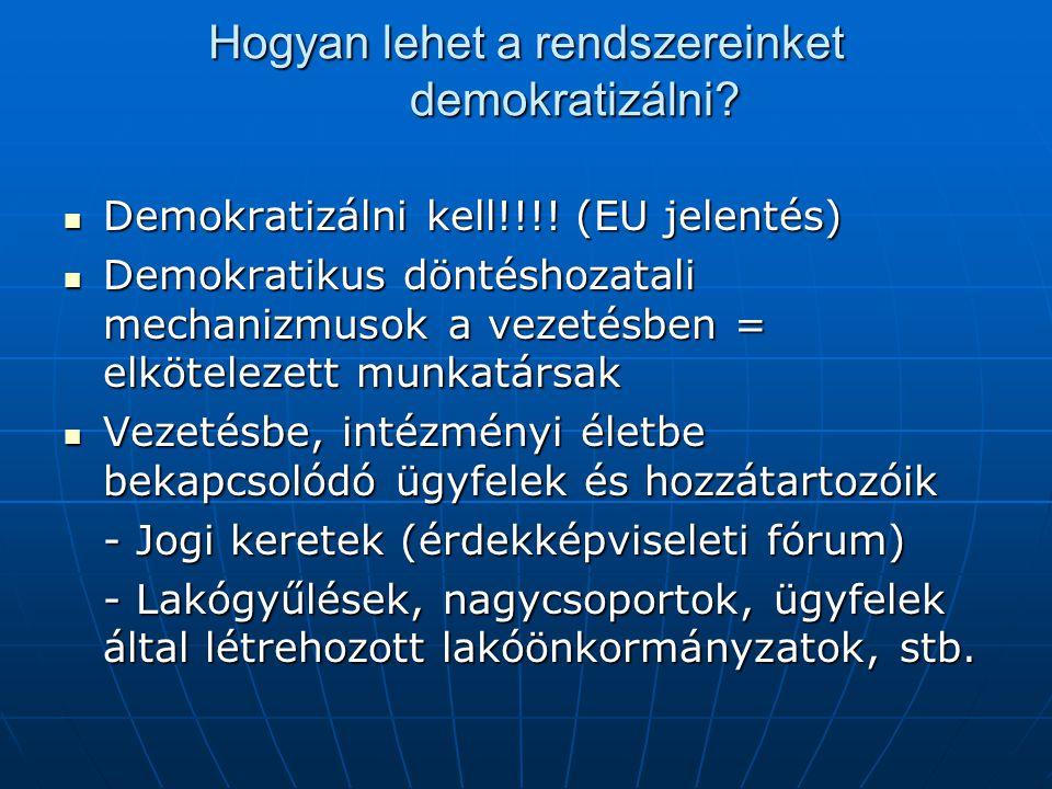 Hogyan lehet a rendszereinket demokratizálni? Demokratizálni kell!!!! (EU jelentés) Demokratizálni kell!!!! (EU jelentés) Demokratikus döntéshozatali