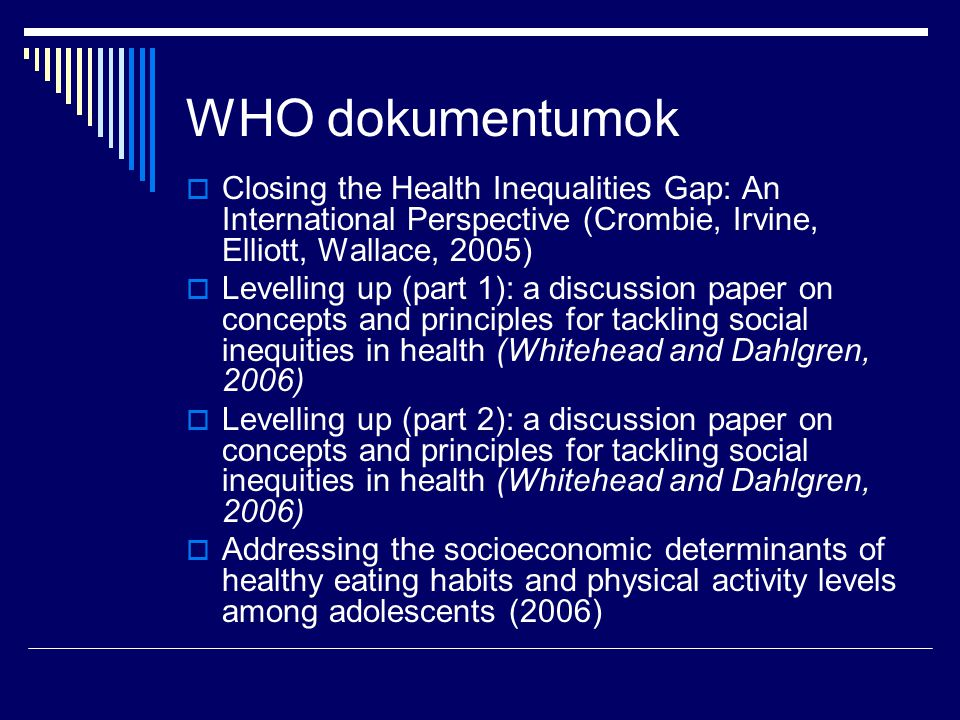 WHO dokumentumok  Closing the Health Inequalities Gap: An International Perspective (Crombie, Irvine, Elliott, Wallace, 2005)  Levelling up (part 1)