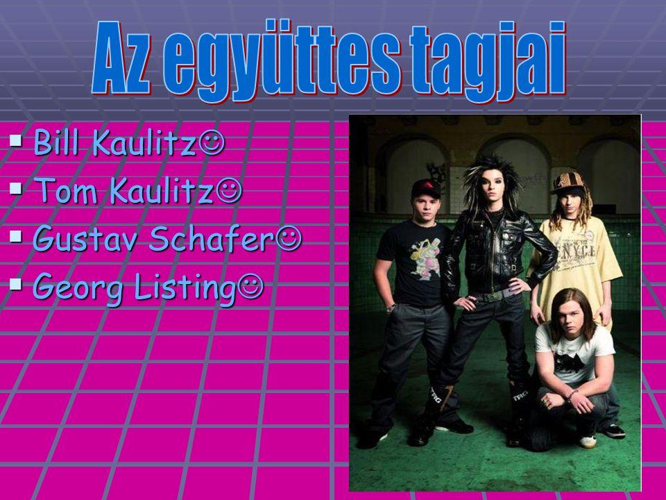  Bill Kaulitz  Bill Kaulitz  Tom Kaulitz  Tom Kaulitz  Gustav Schafer  Gustav Schafer  Georg Listing  Georg Listing