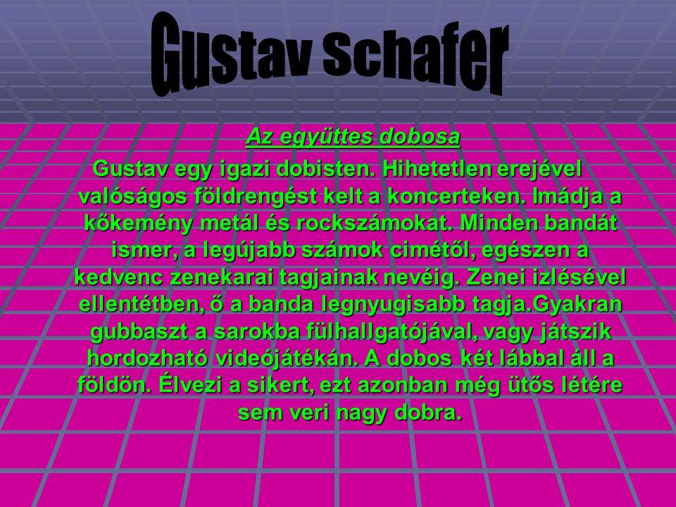 Az együttes dobosa Az együttes dobosa Gustav egy igazi dobisten.