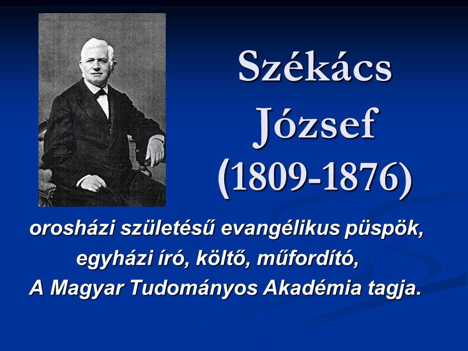 Székács József ( 1809-1876) orosházi születésű evangélikus püspök, egyházi író, költő, műfordító, A Magyar Tudományos Akadémia tagja.