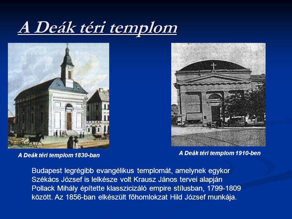 A Deák téri templom Budapest legrégibb evangélikus templomát, amelynek egykor Székács József is lelkésze volt Krausz János tervei alapján Pollack Mihály építette klasszicizáló empire stílusban, 1799-1809 között.