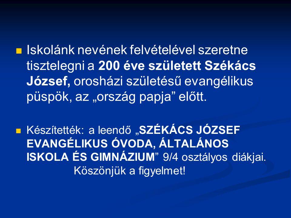 """Iskolánk nevének felvételével szeretne tisztelegni a 200 éve született Székács József, orosházi születésű evangélikus püspök, az """"ország papja előtt."""