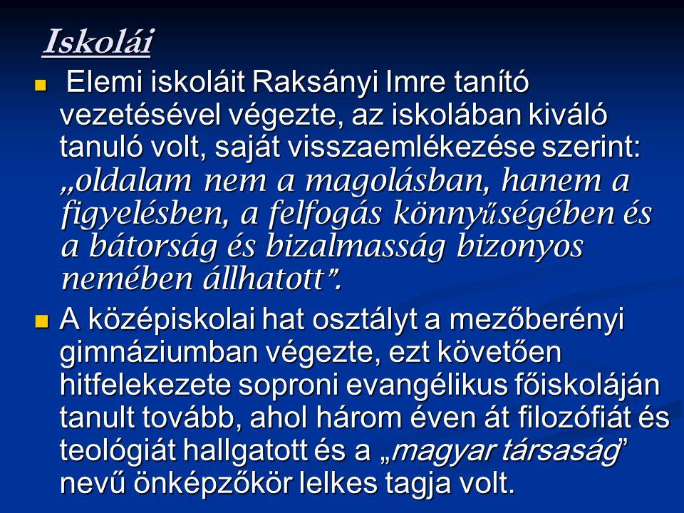 Iskolái Elemi iskoláit Raksányi Imre tanító vezetésével végezte, az iskolában kiváló tanuló volt, saját visszaemlékezése szerint:,, oldalam nem a magolásban, hanem a figyelésben, a felfogás könny ű ségében és a bátorság és bizalmasság bizonyos nemében állhatott .