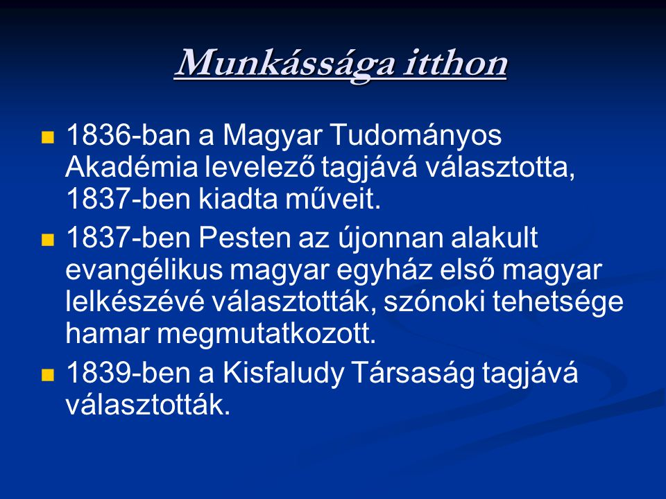 Munkássága itthon 1836-ban a Magyar Tudományos Akadémia levelező tagjává választotta, 1837-ben kiadta műveit.
