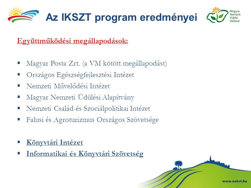 Az IKSZT program eredményei Együttműködési megállapodások:  Magyar Posta Zrt. (a VM kötött megállapodást)  Országos Egészségfejlesztési Intézet  Ne