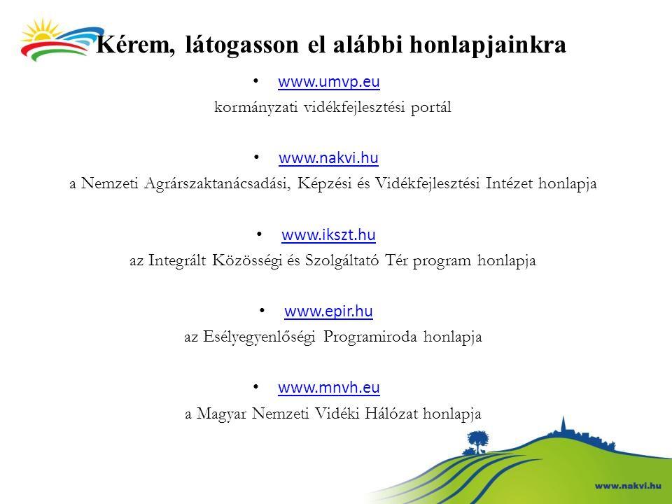 Kérem, látogasson el alábbi honlapjainkra www.umvp.eu kormányzati vidékfejlesztési portál www.nakvi.hu a Nemzeti Agrárszaktanácsadási, Képzési és Vidé