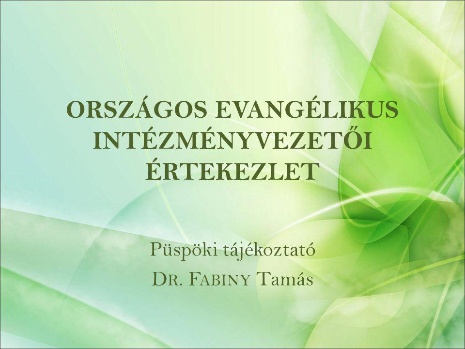 ORSZÁGOS EVANGÉLIKUS INTÉZMÉNYVEZET Ő I ÉRTEKEZLET Püspöki tájékoztató D R. F ABINY Tamás