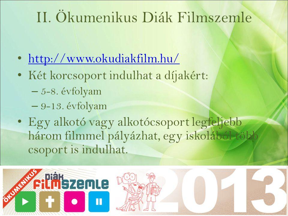 II. Ökumenikus Diák Filmszemle http://www.okudiakfilm.hu/ Két korcsoport indulhat a díjakért: – 5-8. évfolyam – 9-13. évfolyam Egy alkotó vagy alkotóc