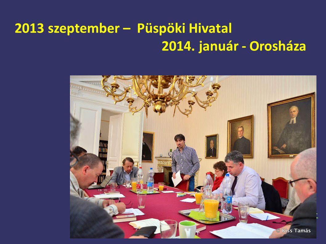 2013 szeptember – Püspöki Hivatal 2014. január - Orosháza