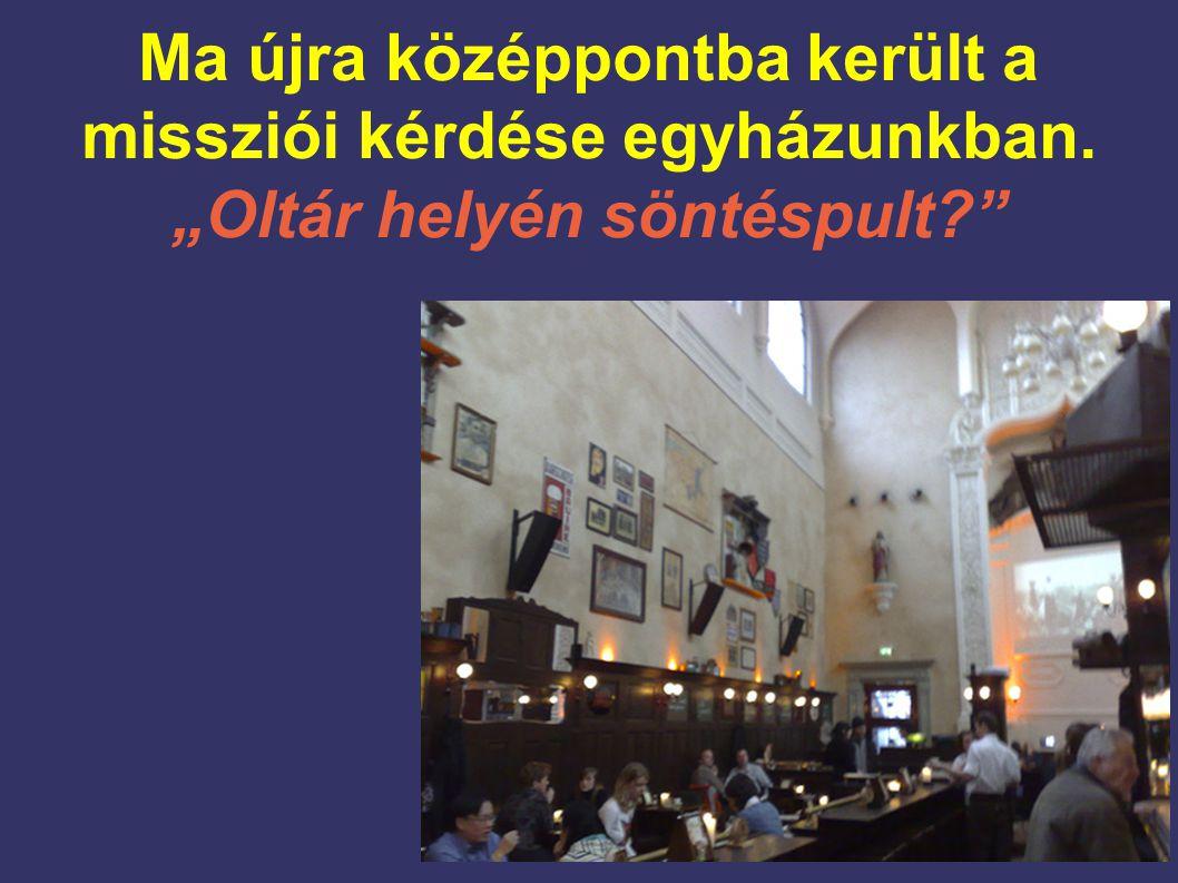 """Ma újra középpontba került a missziói kérdése egyházunkban. """"Oltár helyén söntéspult"""