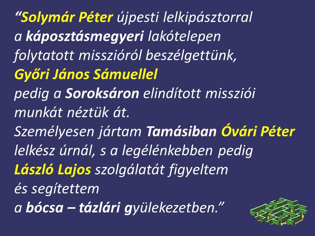 Solymár Péter újpesti lelkipásztorral a káposztásmegyeri lakótelepen folytatott misszióról beszélgettünk, Győri János Sámuellel pedig a Soroksáron elindított missziói munkát néztük át.