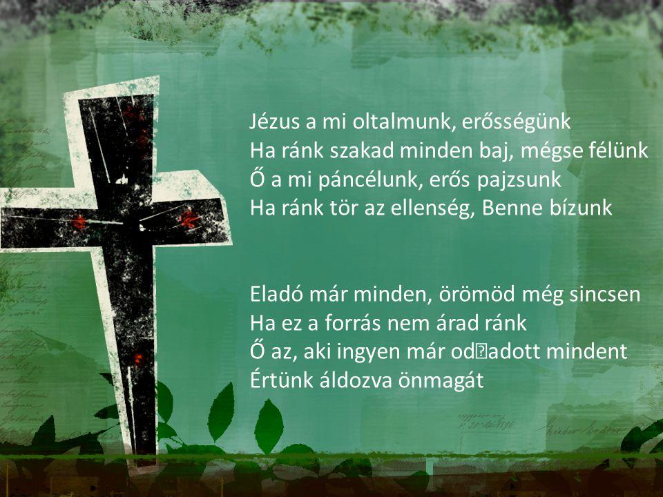 Jézus a mi oltalmunk, erősségünk Ha ránk szakad minden baj, mégse félünk Ő a mi páncélunk, erős pajzsunk Ha ránk tör az ellenség, Benne bízunk Eladó m
