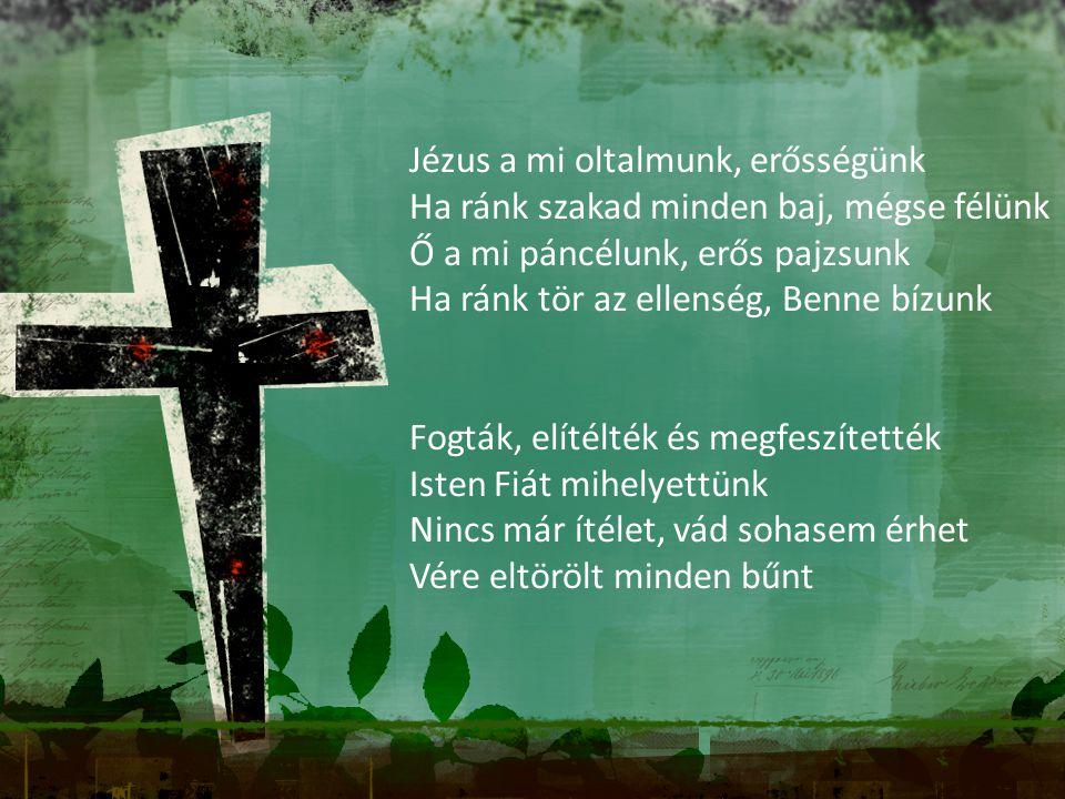 Jézus a mi oltalmunk, erősségünk Ha ránk szakad minden baj, mégse félünk Ő a mi páncélunk, erős pajzsunk Ha ránk tör az ellenség, Benne bízunk Fogták,