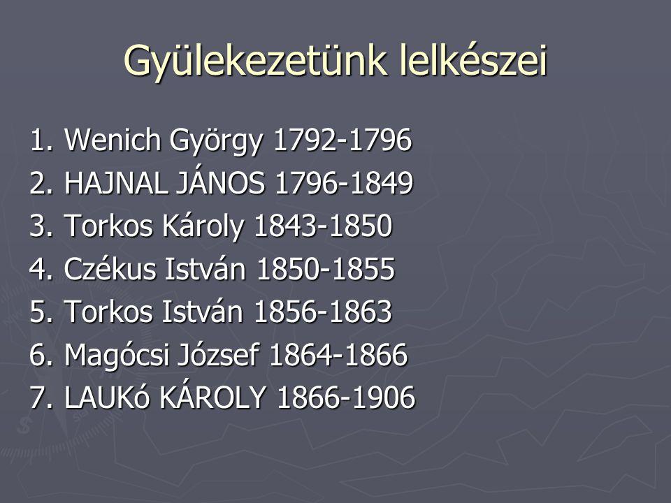 Gyülekezetünk lelkészei 1. Wenich György 1792-1796 2.