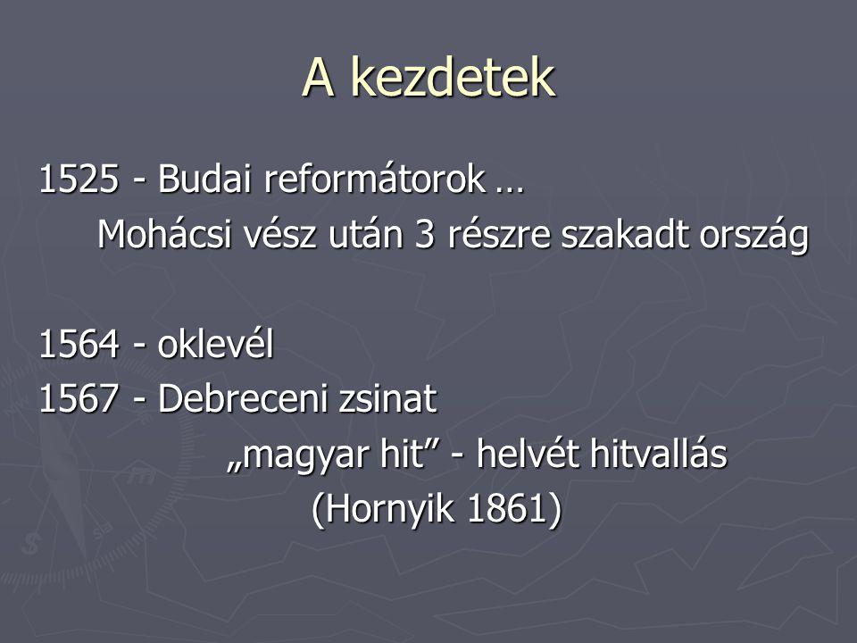 """A kezdetek 1525 - Budai reformátorok … Mohácsi vész után 3 részre szakadt ország Mohácsi vész után 3 részre szakadt ország 1564 - oklevél 1567 - Debreceni zsinat """"magyar hit - helvét hitvallás """"magyar hit - helvét hitvallás (Hornyik 1861) (Hornyik 1861)"""
