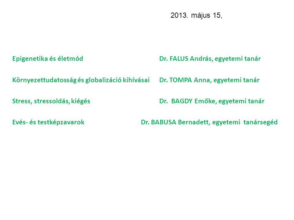Epigenetika és életmód Dr. FALUS András, egyetemi tanár Környezettudatosság és globalizáció kihívásai Dr. TOMPA Anna, egyetemi tanár Stress, stressold