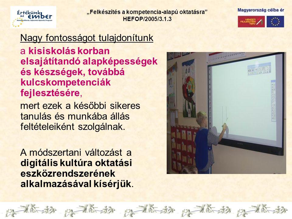 """""""Felkészítés a kompetencia-alapú oktatásra"""" HEFOP/2005/3.1.3 Nagy fontosságot tulajdonítunk a kisiskolás korban elsajátítandó alapképességek és készsé"""