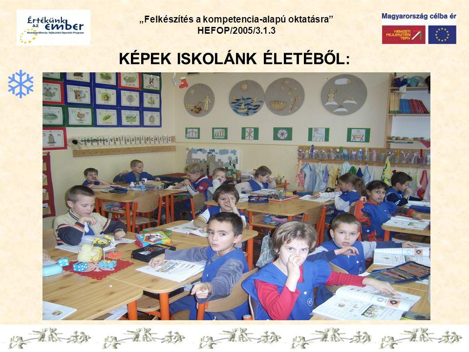 """""""Felkészítés a kompetencia-alapú oktatásra"""" HEFOP/2005/3.1.3 KÉPEK ISKOLÁNK ÉLETÉBŐL: """