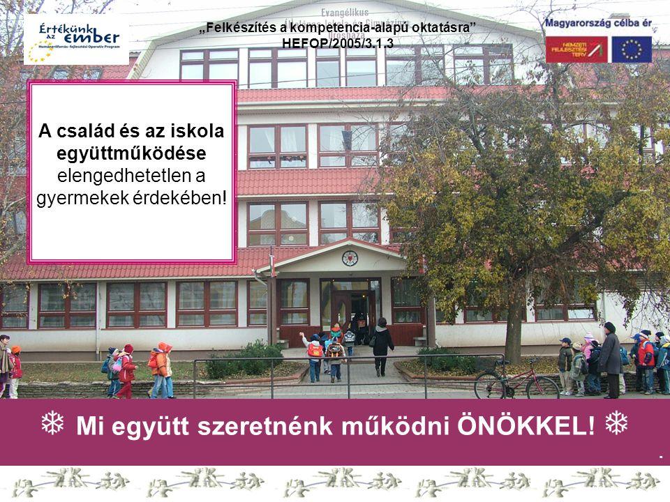  Mi együtt szeretnénk működni ÖNÖKKEL! . A család és az iskola együttműködése elengedhetetlen a gyermekek érdekében!