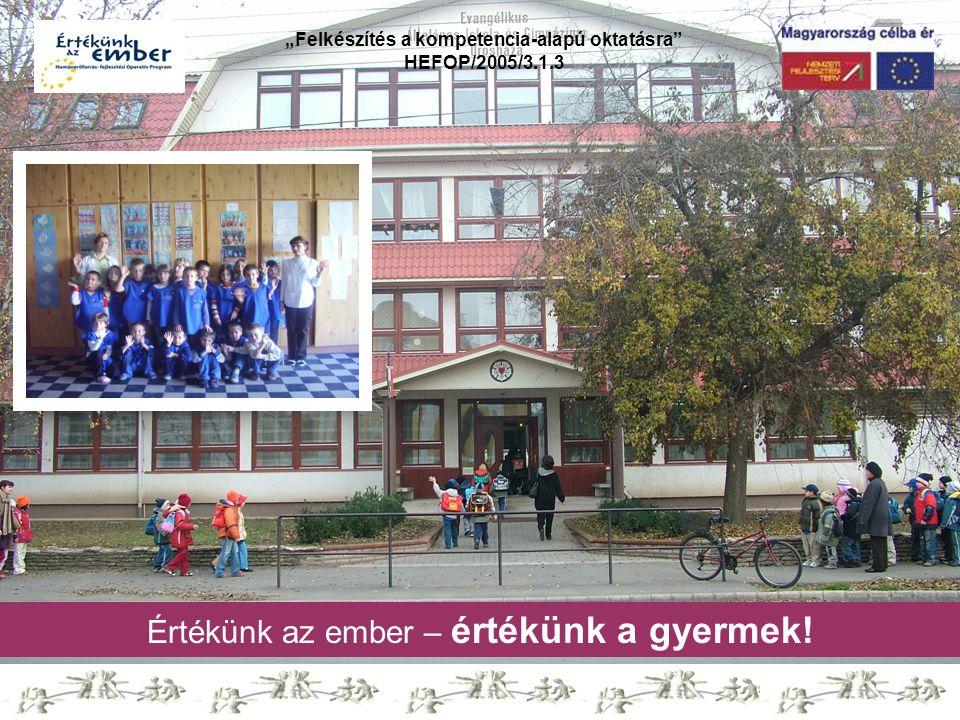"""""""Felkészítés a kompetencia-alapú oktatásra"""" HEFOP/2005/3.1.3 Értékünk az ember – értékünk a gyermek!"""