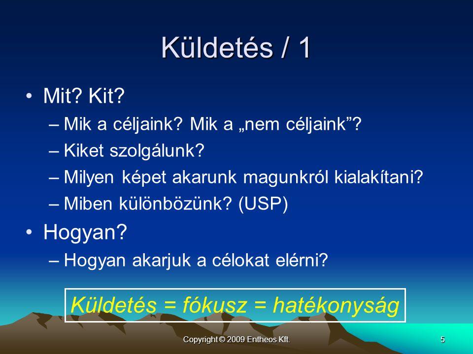 """Copyright © 2009 Entheos Kft.5 Küldetés / 1 Mit? Kit? –Mik a céljaink? Mik a """"nem céljaink""""? –Kiket szolgálunk? –Milyen képet akarunk magunkról kialak"""