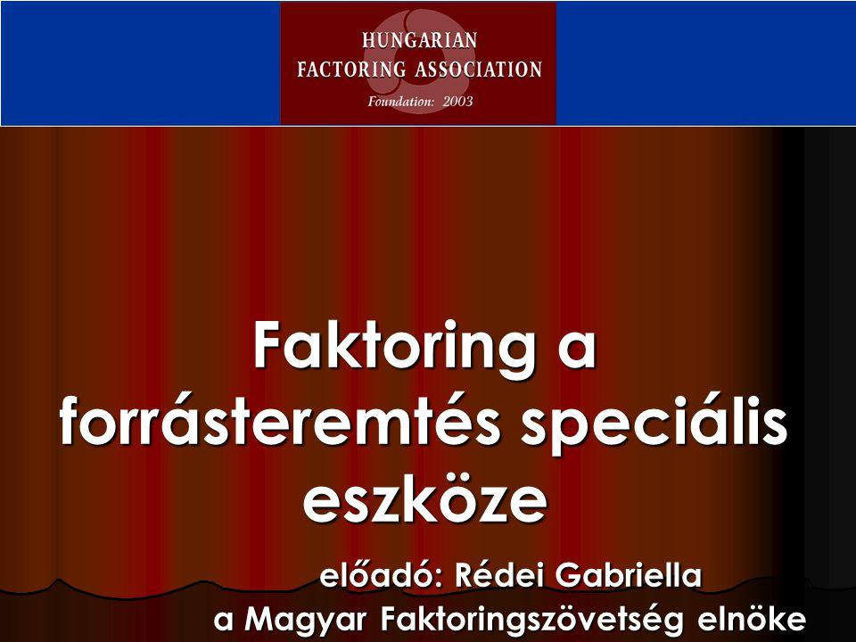 Faktoring a forrásteremtés speciális eszköze előadó: Rédei Gabriella a Magyar Faktoringszövetség elnöke